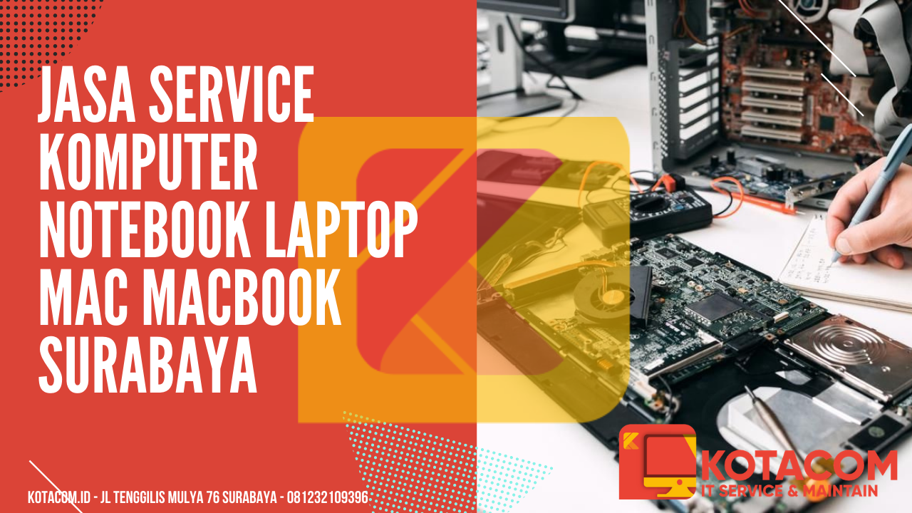 https://www.kotacom.id/jasa-service-komputer-laptop-notebook-macbook-surabaya/